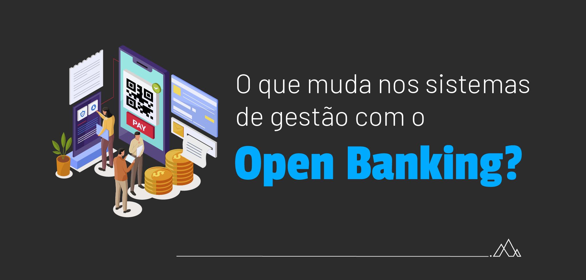 Artigo: O que muda nos sistemas de gestão com a chegada do Open Banking?